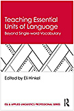 Teaching Essential Units of Language:  Beyond Single-word vocabulary</a></i>, (edited), Routledge (2019) 218 pp.