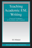 Hinkel, E. (2004). Teaching academic ESL writing:  Practical techniques in vocabulary and grammar. Mahwah, NJ:  Lawrence Erlbaum Associates.